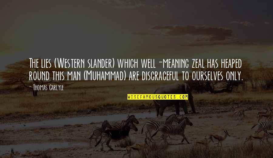 Religion Islam Quotes By Thomas Carlyle: The lies (Western slander) which well-meaning zeal has
