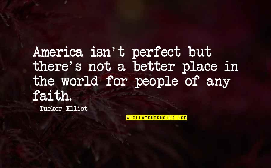 Religion Islam Quotes By Tucker Elliot: America isn't perfect but there's not a better