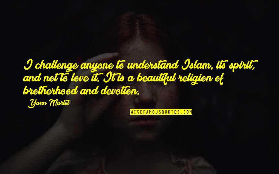Religion Islam Quotes By Yann Martel: I challenge anyone to understand Islam, its spirit,