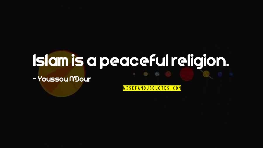 Religion Islam Quotes By Youssou N'Dour: Islam is a peaceful religion.