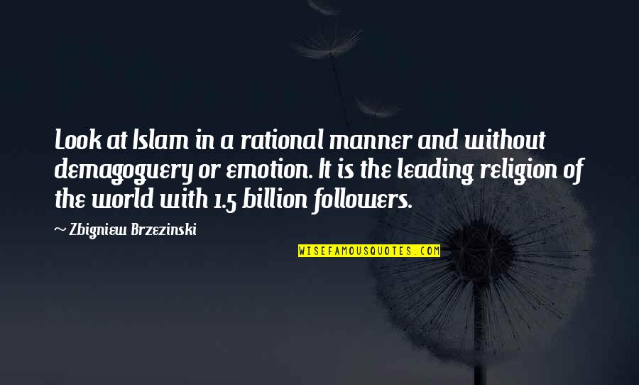 Religion Islam Quotes By Zbigniew Brzezinski: Look at Islam in a rational manner and