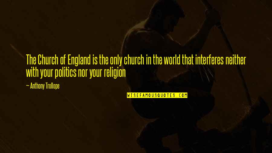 Religion Politics Quotes By Anthony Trollope: The Church of England is the only church