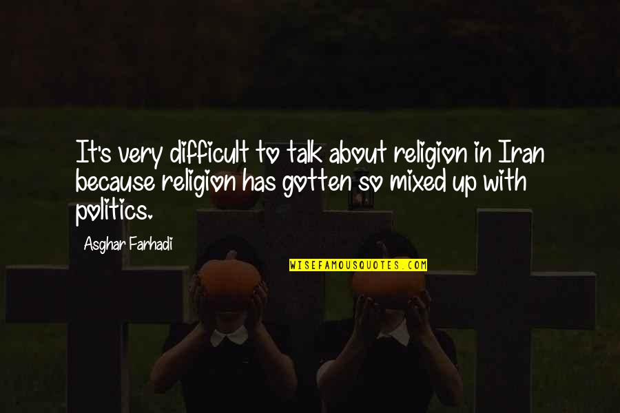 Religion Politics Quotes By Asghar Farhadi: It's very difficult to talk about religion in