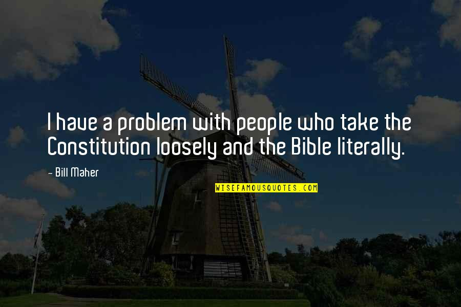 Religion Politics Quotes By Bill Maher: I have a problem with people who take