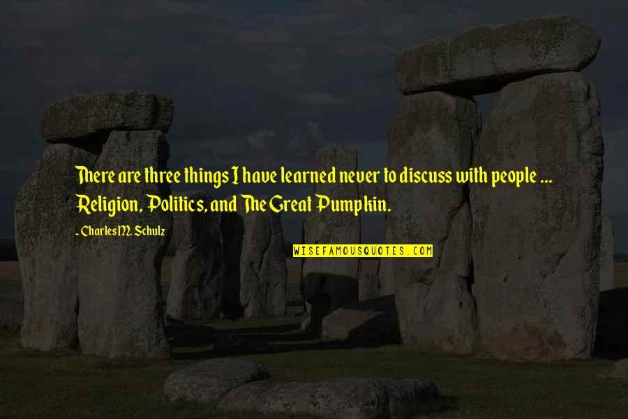Religion Politics Quotes By Charles M. Schulz: There are three things I have learned never