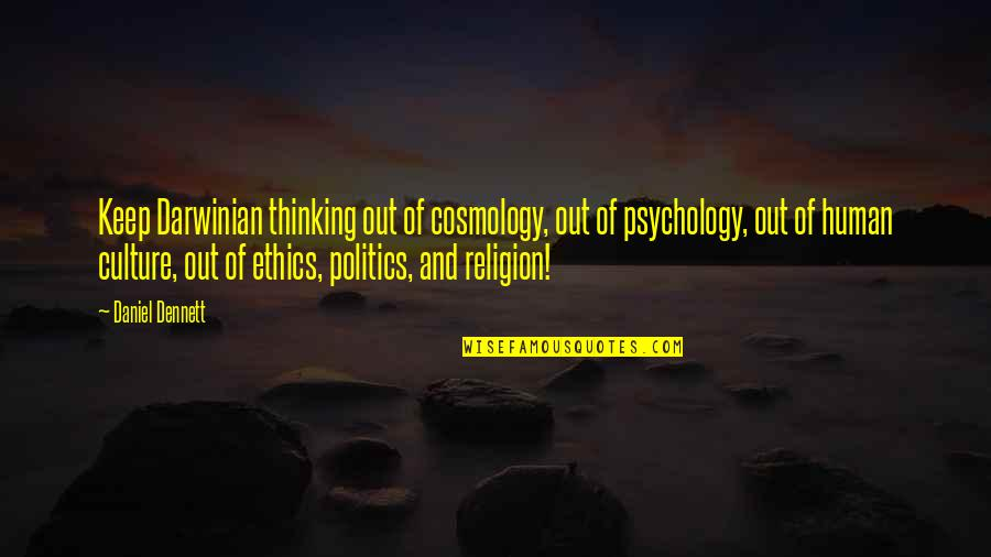 Religion Politics Quotes By Daniel Dennett: Keep Darwinian thinking out of cosmology, out of