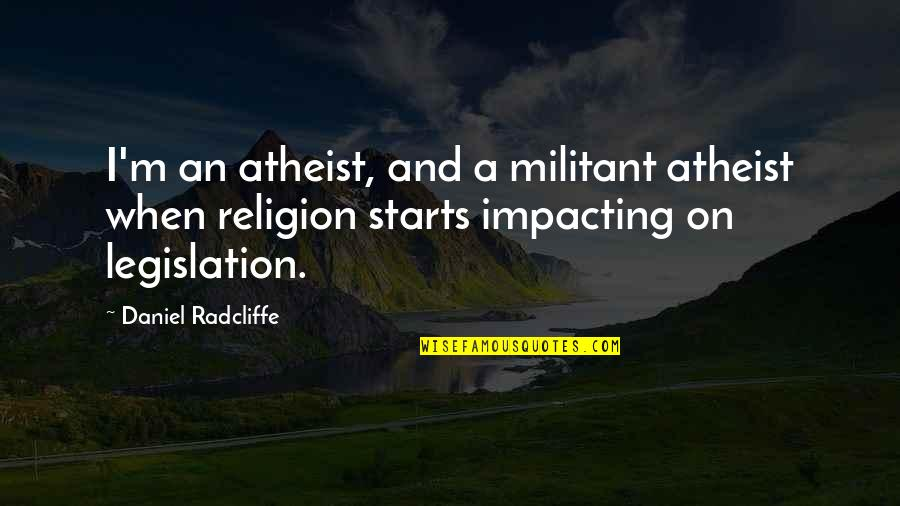Religion Politics Quotes By Daniel Radcliffe: I'm an atheist, and a militant atheist when