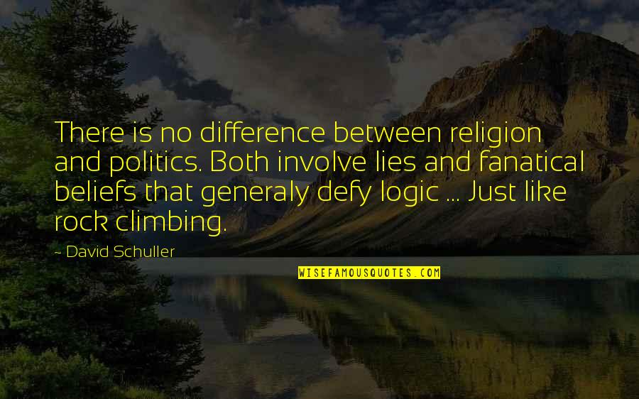 Religion Politics Quotes By David Schuller: There is no difference between religion and politics.