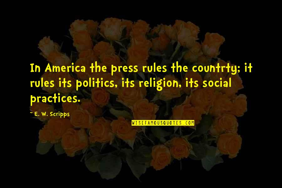 Religion Politics Quotes By E. W. Scripps: In America the press rules the countrty; it