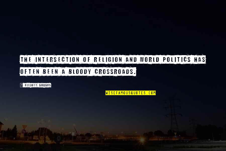 Religion Politics Quotes By Elliott Abrams: The intersection of religion and world politics has