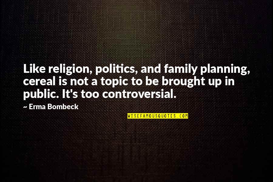 Religion Politics Quotes By Erma Bombeck: Like religion, politics, and family planning, cereal is