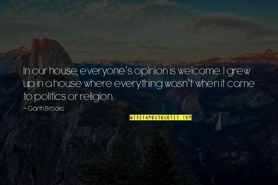 Religion Politics Quotes By Garth Brooks: In our house, everyone's opinion is welcome. I