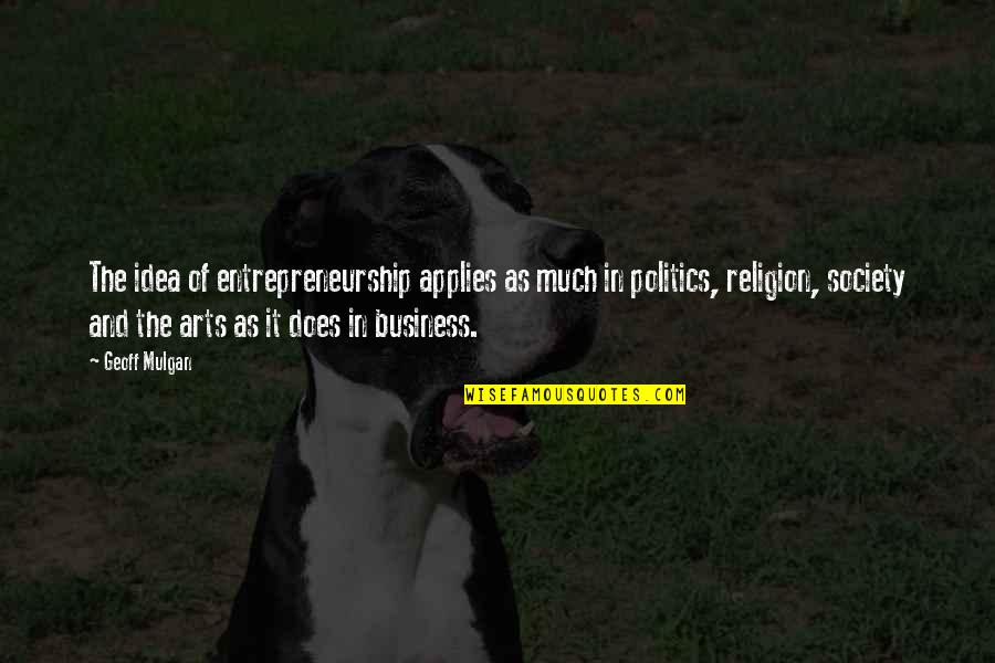 Religion Politics Quotes By Geoff Mulgan: The idea of entrepreneurship applies as much in