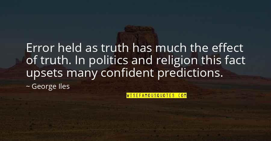 Religion Politics Quotes By George Iles: Error held as truth has much the effect