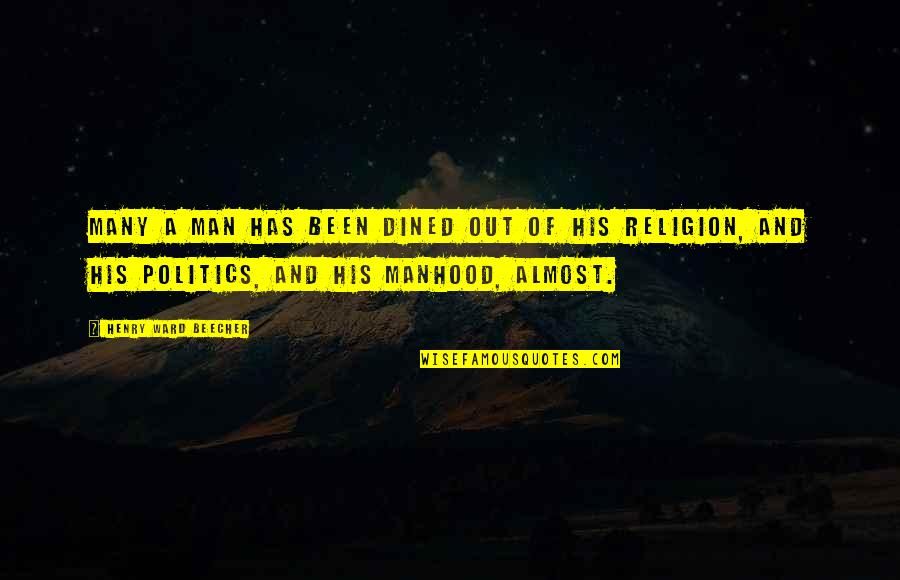 Religion Politics Quotes By Henry Ward Beecher: Many a man has been dined out of