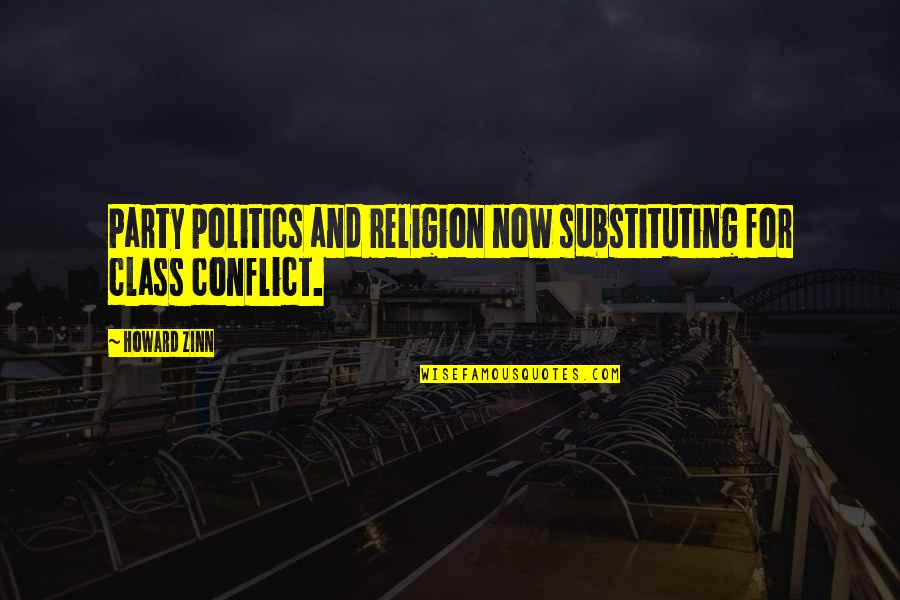 Religion Politics Quotes By Howard Zinn: Party politics and religion now substituting for class