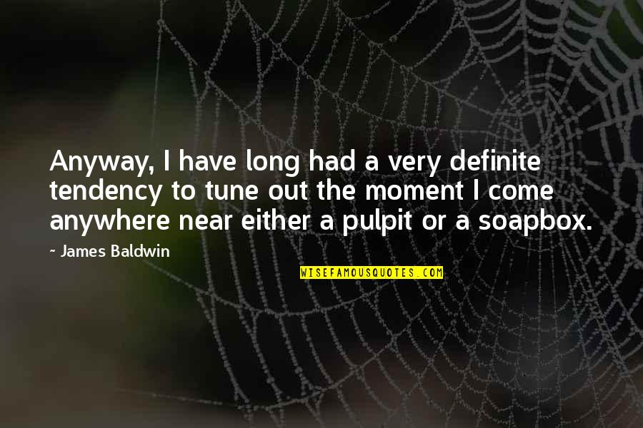 Religion Politics Quotes By James Baldwin: Anyway, I have long had a very definite