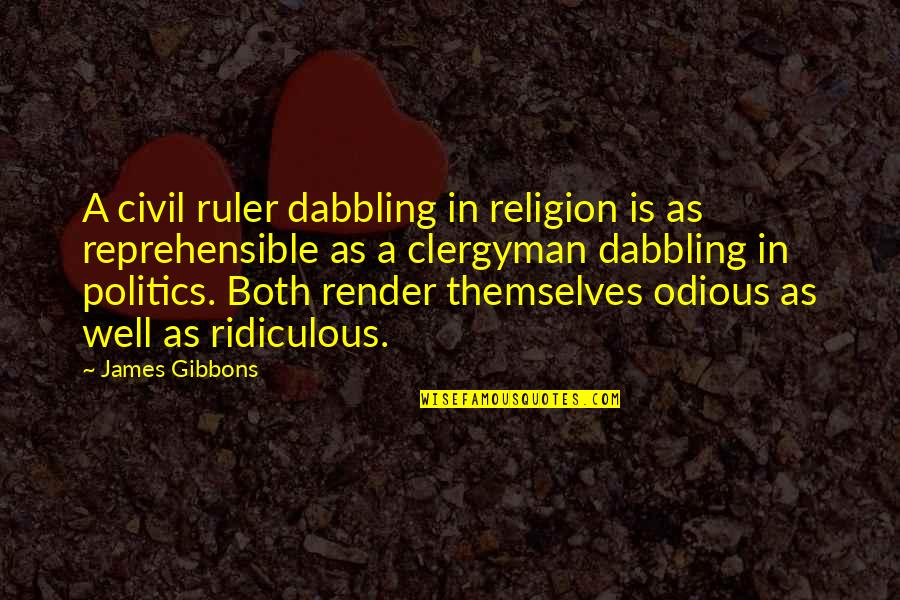 Religion Politics Quotes By James Gibbons: A civil ruler dabbling in religion is as