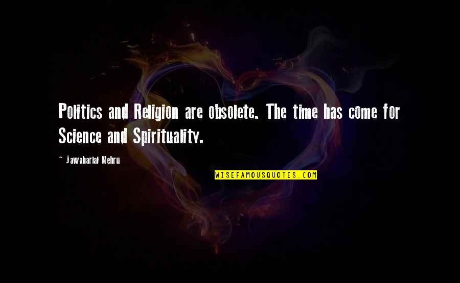 Religion Politics Quotes By Jawaharlal Nehru: Politics and Religion are obsolete. The time has