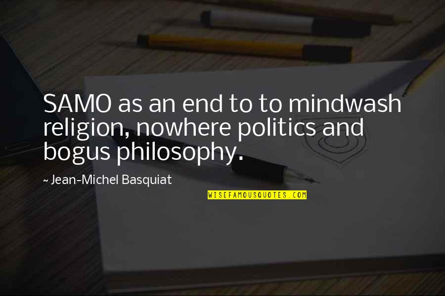 Religion Politics Quotes By Jean-Michel Basquiat: SAMO as an end to to mindwash religion,