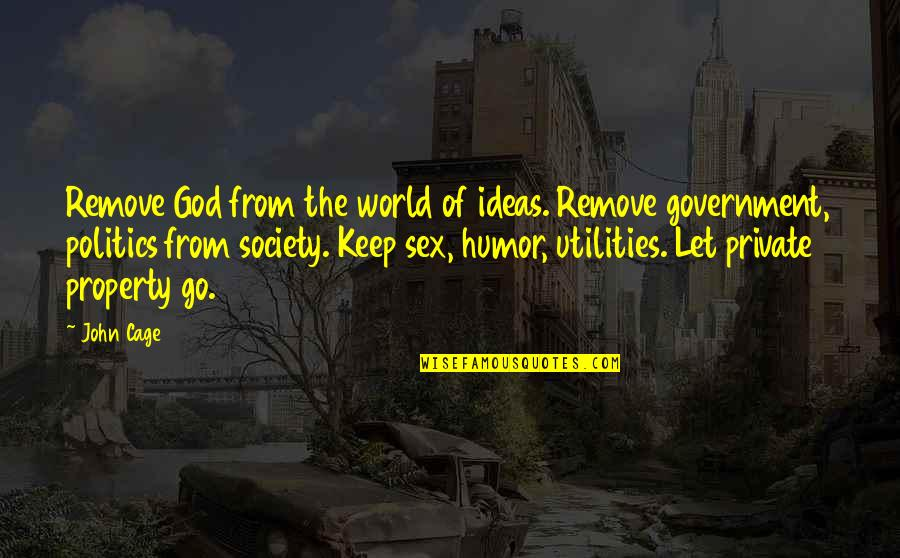 Religion Politics Quotes By John Cage: Remove God from the world of ideas. Remove