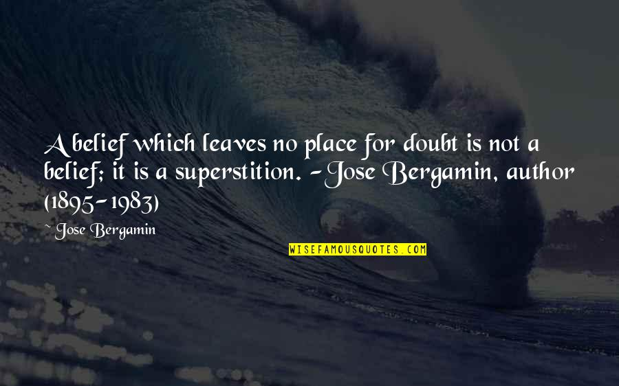Religion Politics Quotes By Jose Bergamin: A belief which leaves no place for doubt