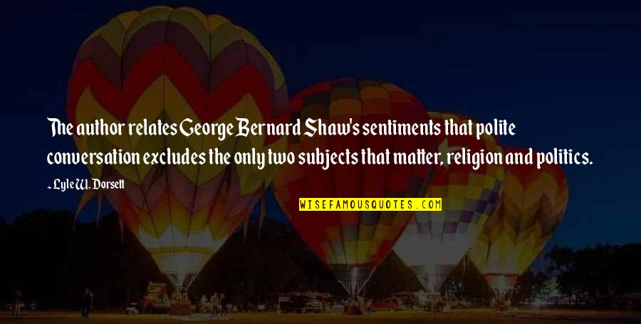 Religion Politics Quotes By Lyle W. Dorsett: The author relates George Bernard Shaw's sentiments that