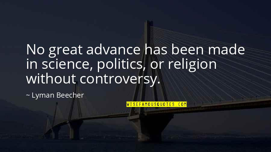 Religion Politics Quotes By Lyman Beecher: No great advance has been made in science,