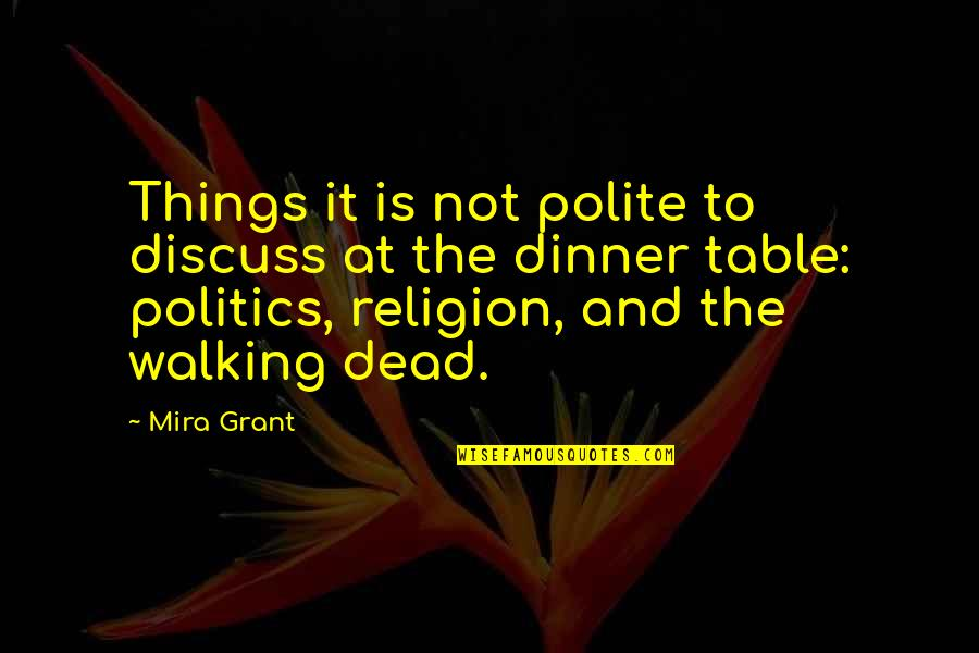 Religion Politics Quotes By Mira Grant: Things it is not polite to discuss at