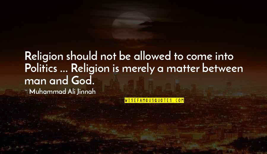 Religion Politics Quotes By Muhammad Ali Jinnah: Religion should not be allowed to come into