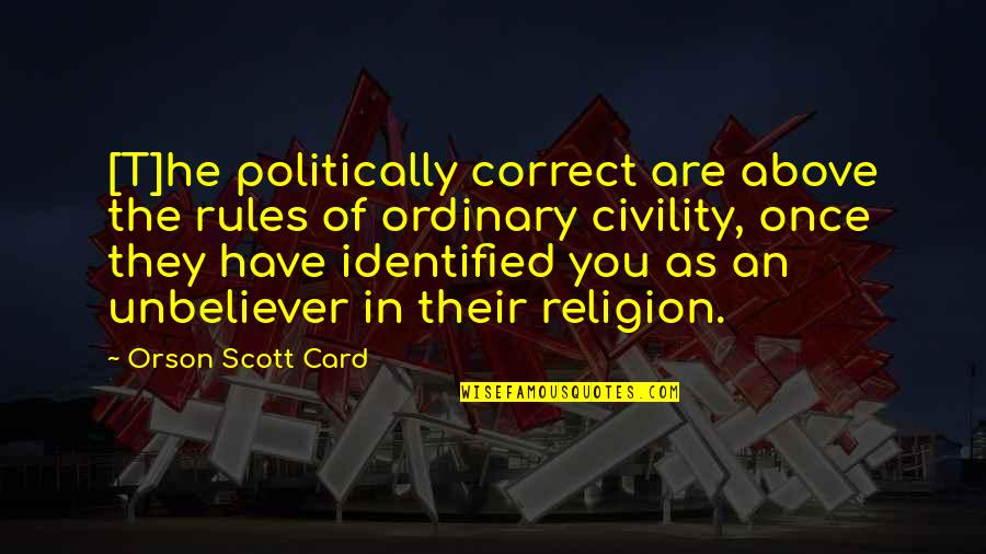 Religion Politics Quotes By Orson Scott Card: [T]he politically correct are above the rules of