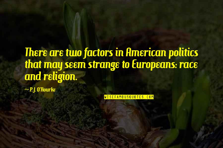 Religion Politics Quotes By P. J. O'Rourke: There are two factors in American politics that