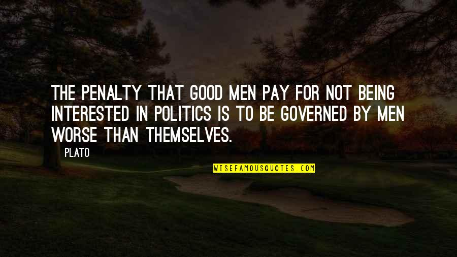 Religion Politics Quotes By Plato: The penalty that good men pay for not