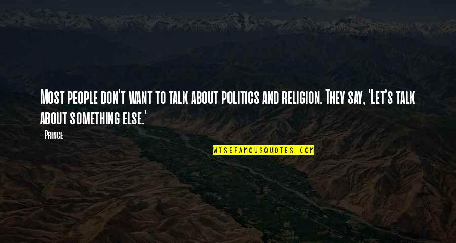 Religion Politics Quotes By Prince: Most people don't want to talk about politics