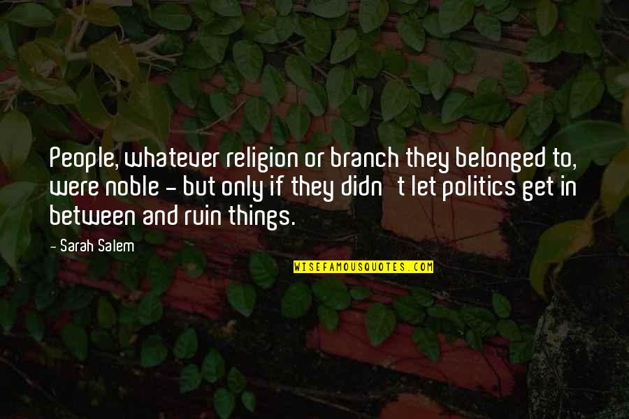 Religion Politics Quotes By Sarah Salem: People, whatever religion or branch they belonged to,