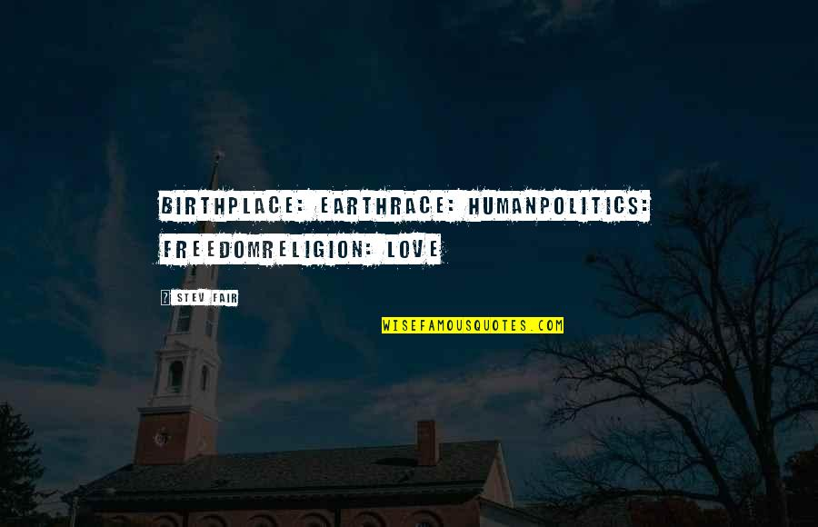 Religion Politics Quotes By Stev Fair: Birthplace: EarthRace: HumanPolitics: FreedomReligion: Love
