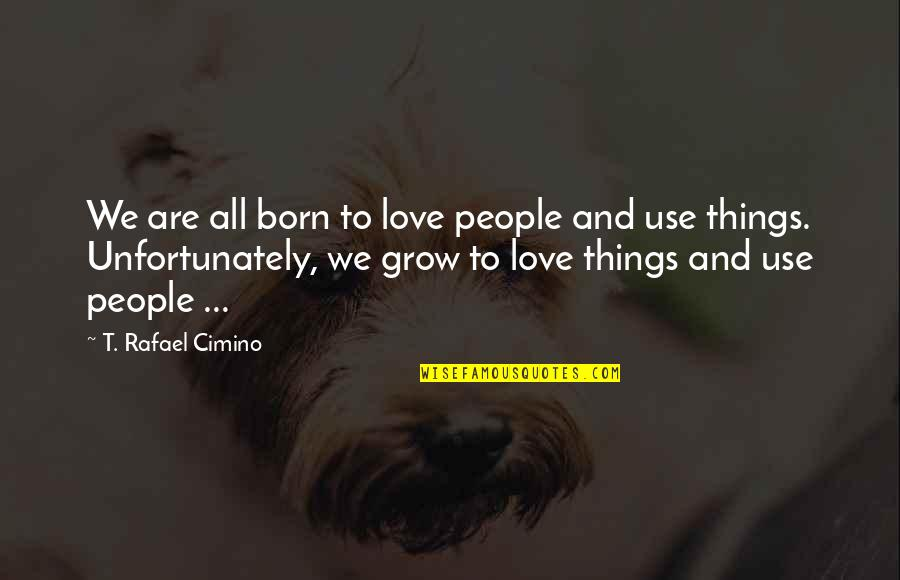 Religion Politics Quotes By T. Rafael Cimino: We are all born to love people and