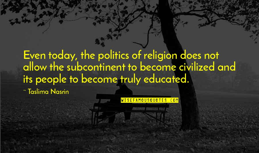Religion Politics Quotes By Taslima Nasrin: Even today, the politics of religion does not