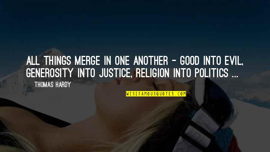 Religion Politics Quotes By Thomas Hardy: All things merge in one another - good