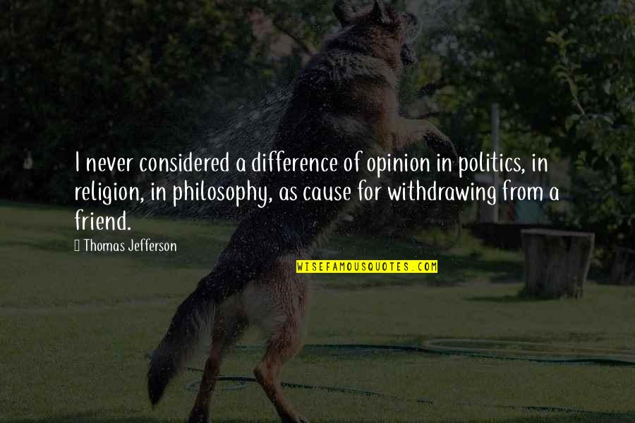 Religion Politics Quotes By Thomas Jefferson: I never considered a difference of opinion in