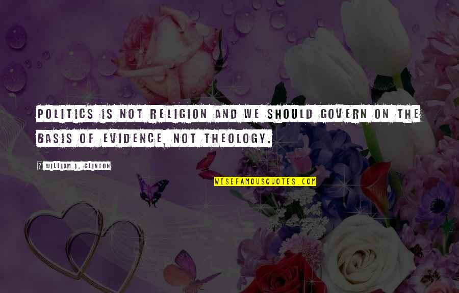 Religion Politics Quotes By William J. Clinton: Politics is not religion and we should govern