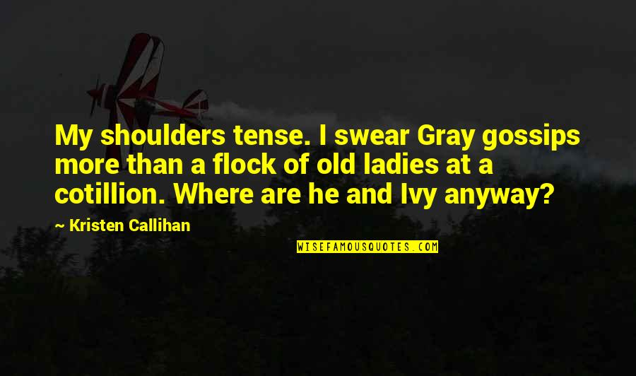 Religionis Quotes By Kristen Callihan: My shoulders tense. I swear Gray gossips more