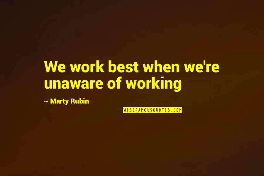 Religionis Quotes By Marty Rubin: We work best when we're unaware of working