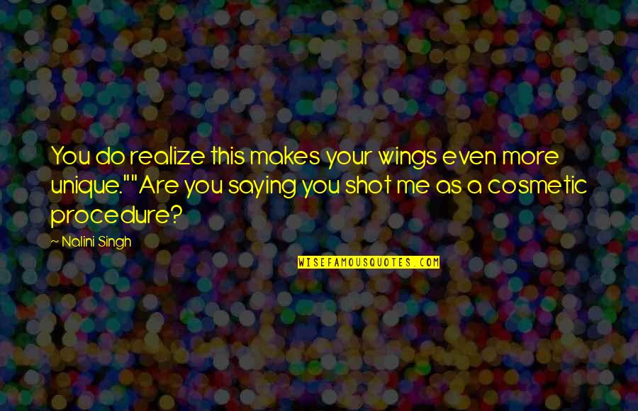Religionis Quotes By Nalini Singh: You do realize this makes your wings even
