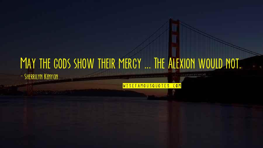 Religionis Quotes By Sherrilyn Kenyon: May the gods show their mercy ... The