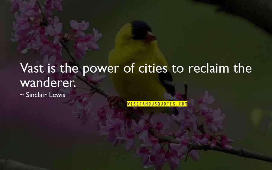 Religionis Quotes By Sinclair Lewis: Vast is the power of cities to reclaim
