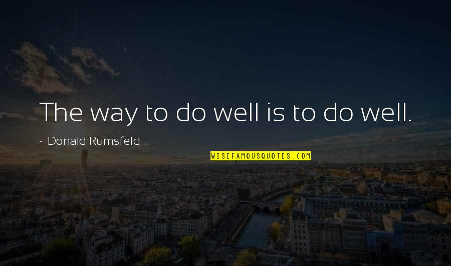 Religions In Asia Quotes By Donald Rumsfeld: The way to do well is to do