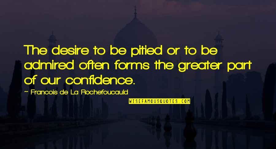 Religions In Asia Quotes By Francois De La Rochefoucauld: The desire to be pitied or to be