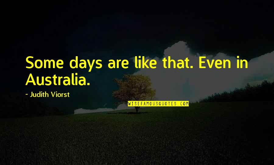 Religions In Asia Quotes By Judith Viorst: Some days are like that. Even in Australia.