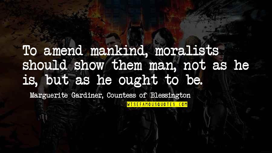 Religions In Asia Quotes By Marguerite Gardiner, Countess Of Blessington: To amend mankind, moralists should show them man,